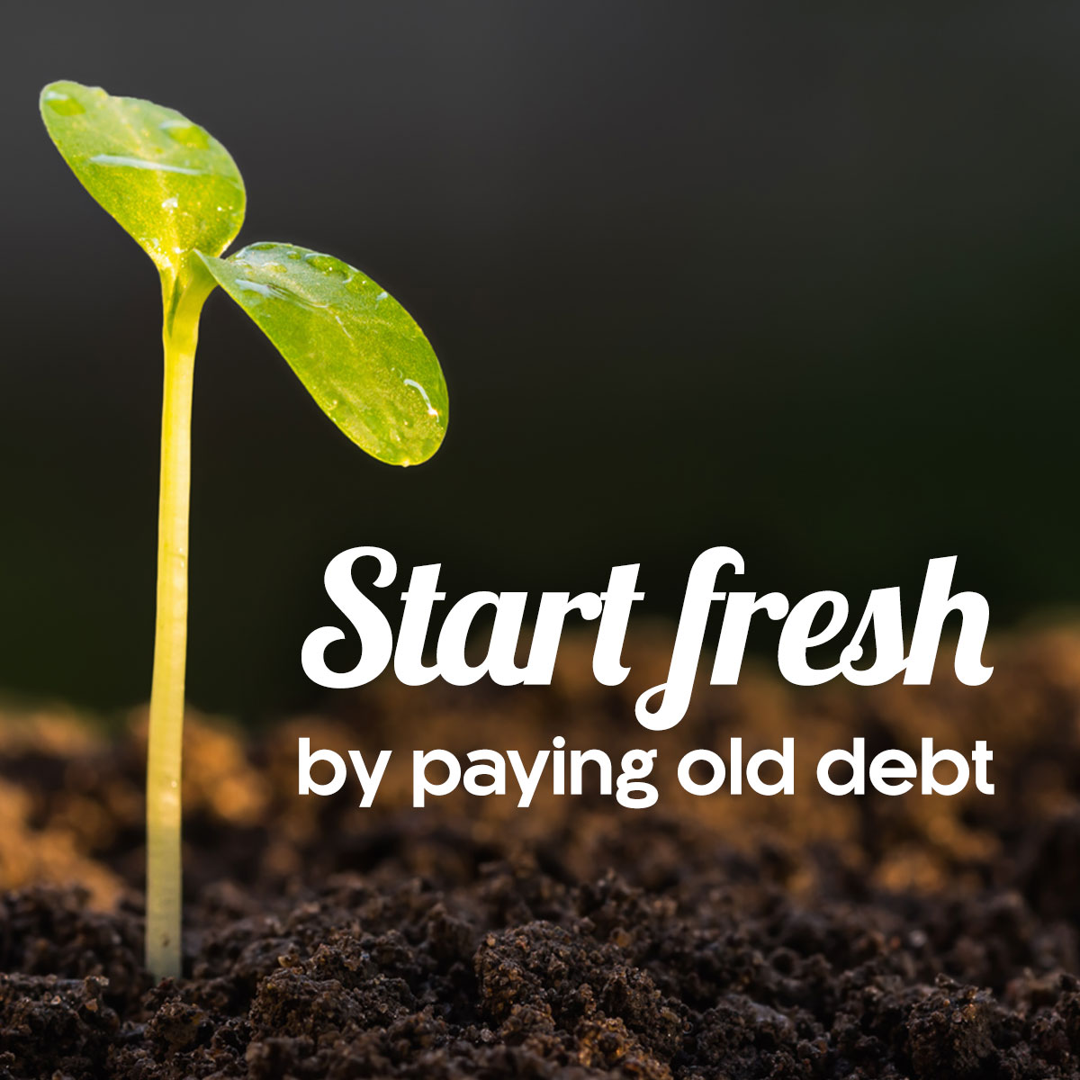 Get a Fresh Start by Paying Old Debt