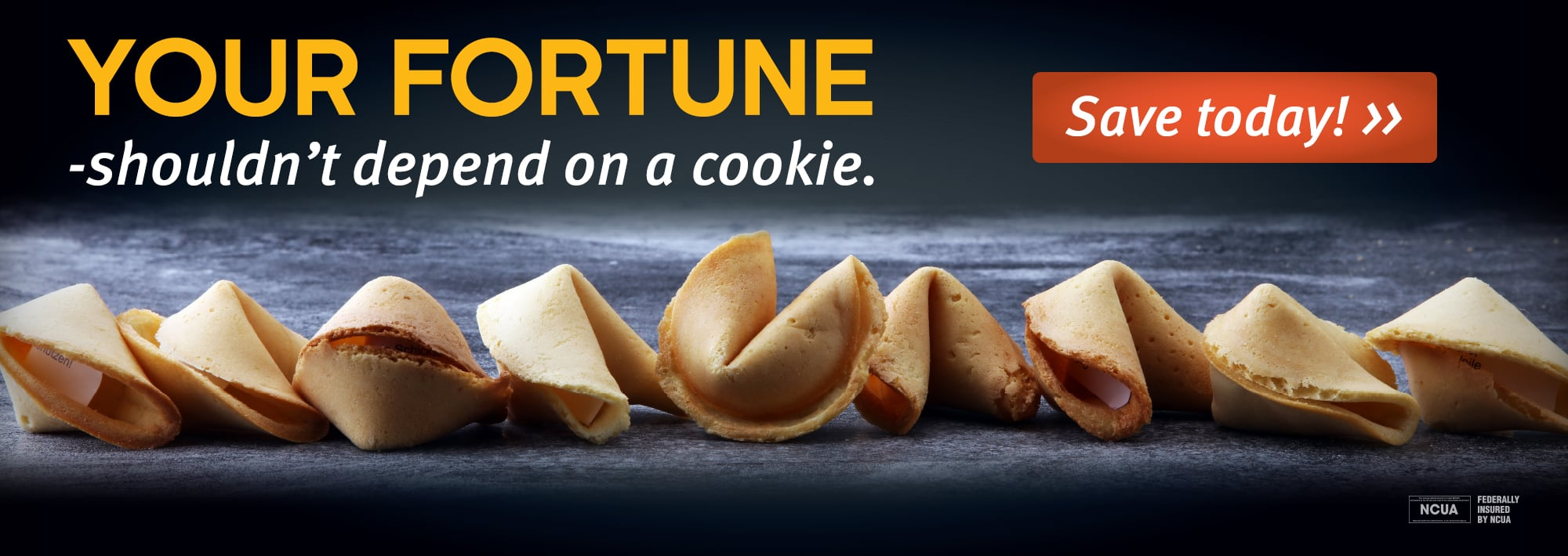 Your fortune shouldn't depend on a cookie. Start Saving