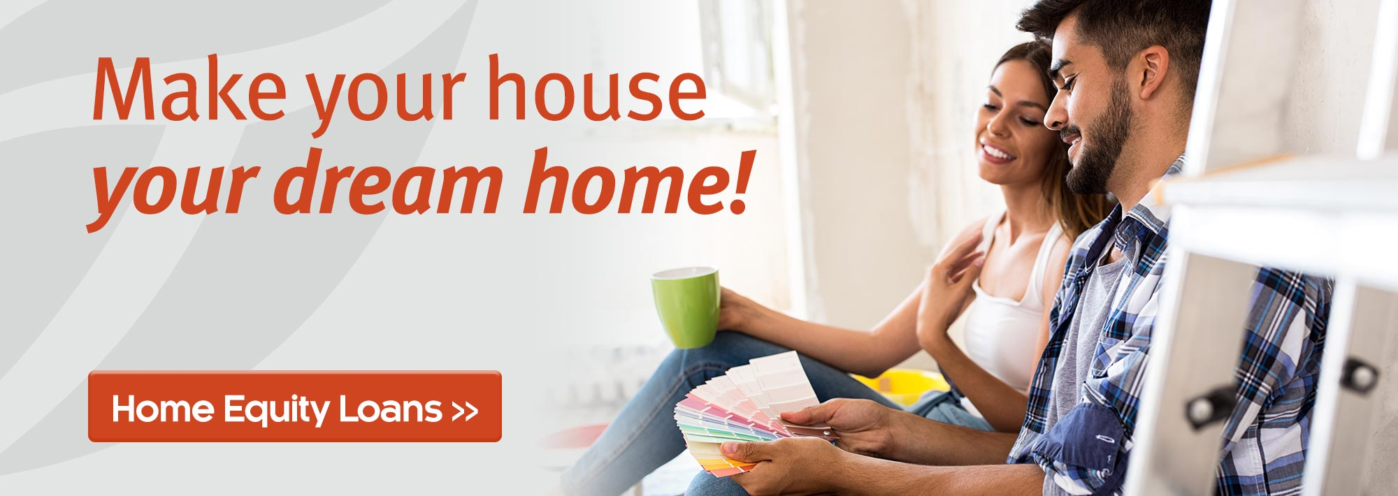Make your house your dream home. Home equity loans