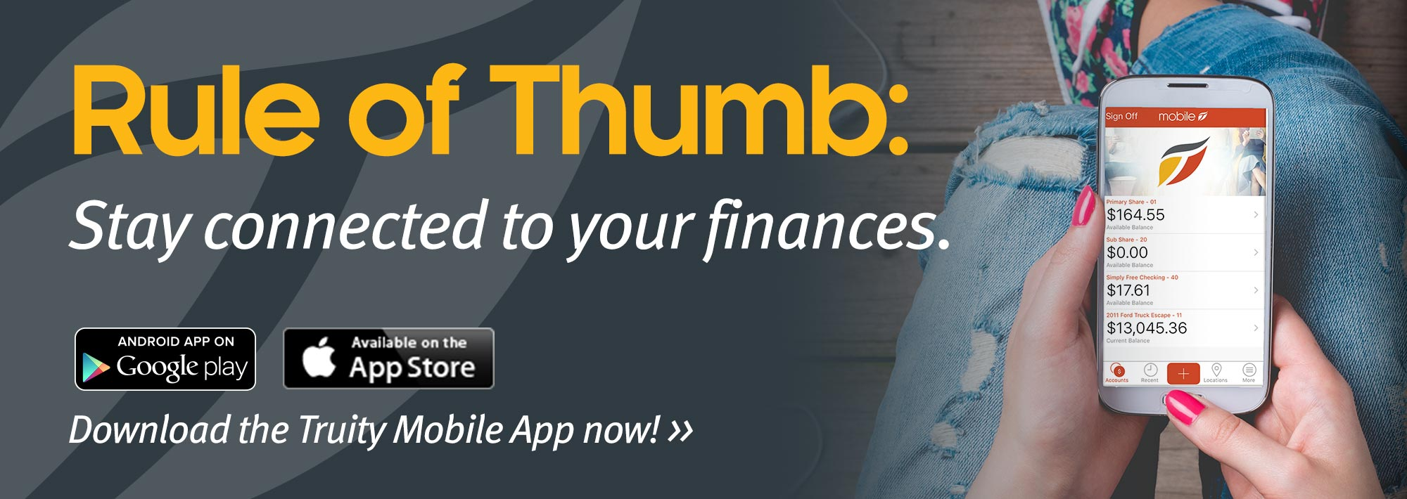Rule of Thumb: Stay connected to your finances. Download the Truity Mobile App now!